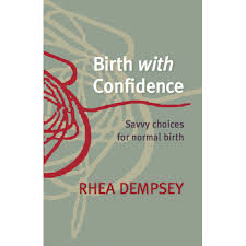 """Birth with Confidence: Savvy choices for normal birth"" book cover. Written by Rhea Dempsey.  Available for borrowing by clients of Elemental Beginnings Doula Adelaide"
