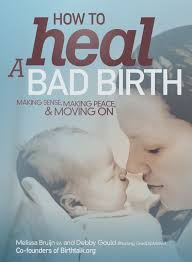 """How to heal a bad birth.  Making sense, making peace and moving on"". Available for borrowing by clients of Elemental Beginnings Doula Adelaide"