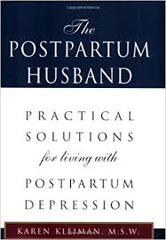 """The postpartum husband""  Practical solutions for living with postpartum depression.  Book Available for borrowing by clients of Elemental Beginnings"