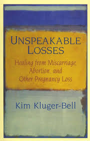 """unspeakable losses.  Healing from miscarriage, abortion and other pregnancy loss"" .  Available for borrowing by clients of Elemental Beginnings Bereavement Doula Adelaide"