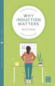 Why Induction Matters by Rachel Reed
